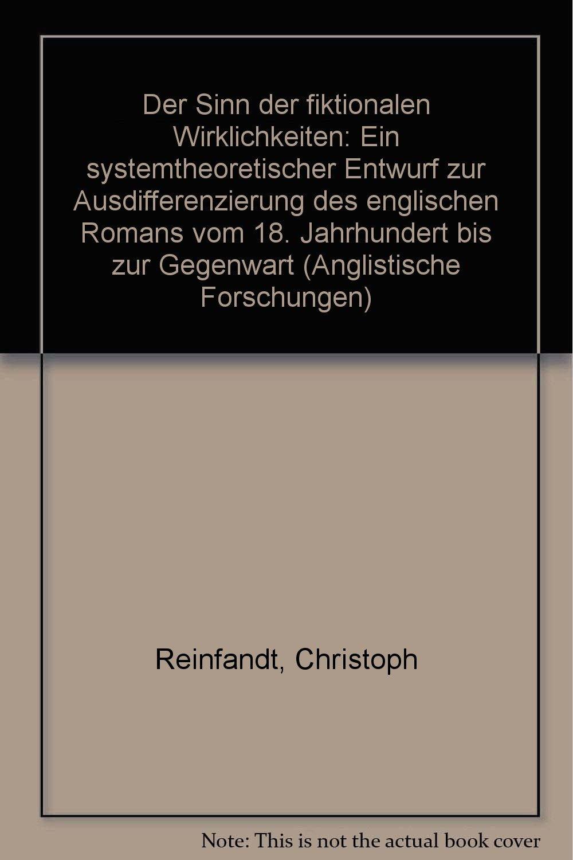 Der Sinn der fiktionalen Wirklichkeiten: Ein systemtheoretischer Entwurf zur Ausdifferenzierung des englischen Romans vom 18. Jahrhundert bis zur Gegenwart