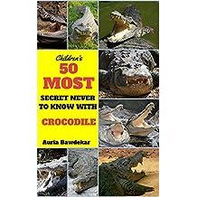 Crocodile Books For Kids : 50 Most Secret Never To Know With Crocodile (Children's Books for Kids Ages 3-5, Crocodile Books For Kids, Children's Books with Fun Facts, Children's Books, Kids)