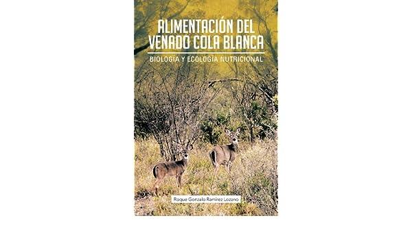 Alimentación Del Venado Cola Blanca: Biología Y Ecología Nutricional eBook: Roque Gonzalo Ramírez Lozano: Amazon.es: Tienda Kindle