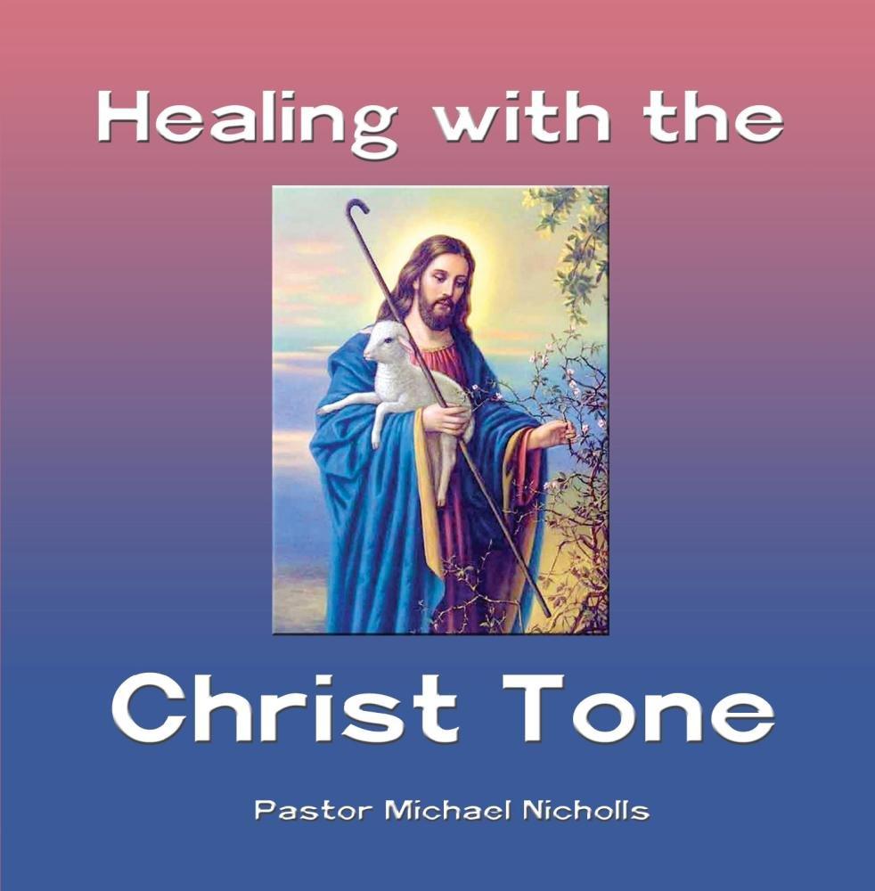 Pastor Michael Nicholls - Healing with the Christ Tone