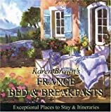 Karen Brown's France B & B 2010: Bed & Breakfasts and Itineraries 2009 (Karen Brown's Guides)