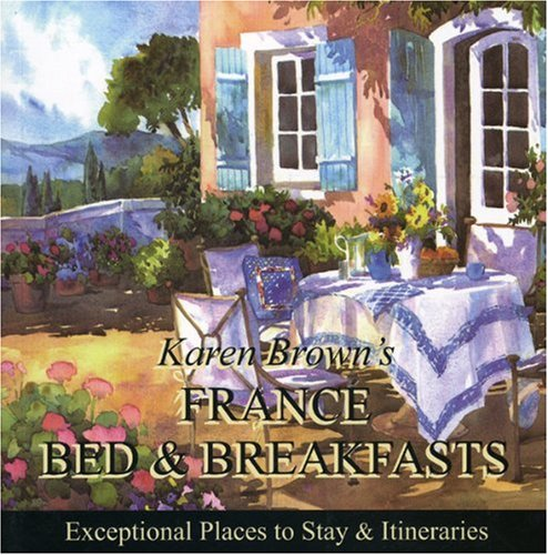 Karen Brown's France B & B 2010: Bed & Breakfasts and Itineraries 2009 (Karen Brown's Guides)...