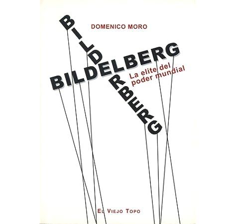 Bilderberg. La elite del poder mundial.: Amazon.es: Moro, Domenico, Monereo, Manolo, Vivanco, Juan: Libros