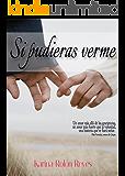 Si Pudieras Verme (Spanish Edition)