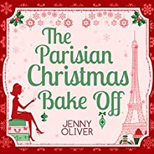 The Parisian Christmas Bake Off Audiobook by Jenny Oliver Narrated by Jessica Ball