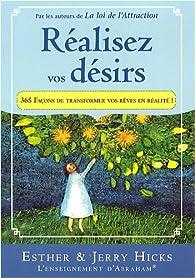 Réalisez vos désirs : 365 Façons de transformer vos rêves en réalité par Jerry Hicks