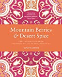 Download Mountain Berries and Desert Spice: Sweet Inspiration From the Hunza Valley to the Arabian Sea in PDF ePUB Free Online