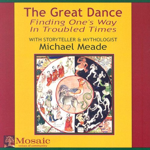 The Great Dance: Finding One's Way in Troubled Times