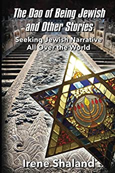 The Dao of Being Jewish and Other Stories: Seeking Jewish Narrative All Over the World by [Shaland, Irene]