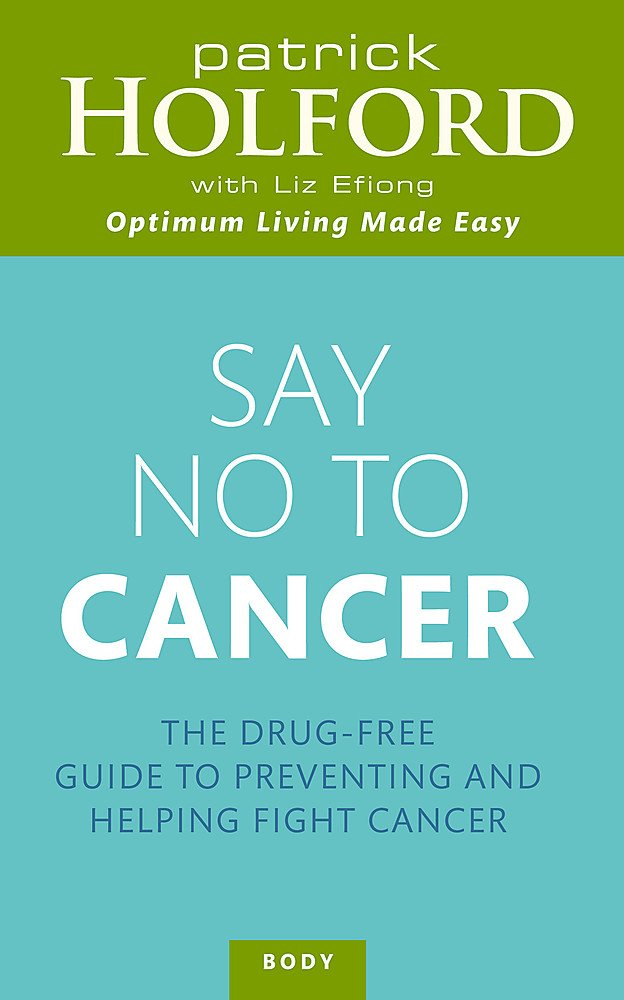 Say No to Cancer: The Drug-free Guide to Preventing and Helping Fight Cancer PDF