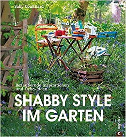 shabby style im garten 9783862441440 books. Black Bedroom Furniture Sets. Home Design Ideas