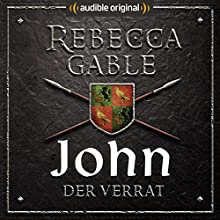 John - Der Verrat (Die Hüter der Rose 3) Hörspiel von Rebecca Gablé Gesprochen von: Detlef Bierstedt, Elmar Börger, Axel Lutter, Marie Walke, Marius Claren