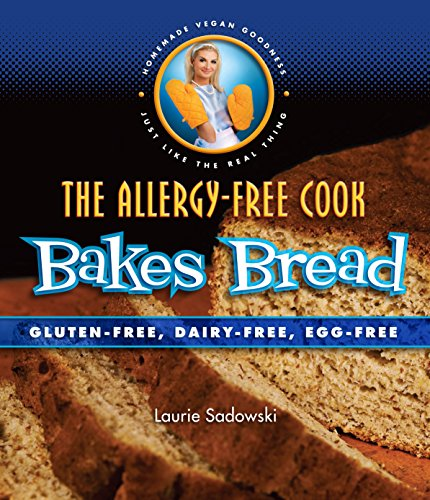 The Allergy-Free Cook Bakes Bread: Gluten-Free, Dairy-Free, Egg-Free by Laurie Sadowski