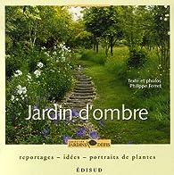 Jardin d'ombre : Reportage, idées, portraits de plantes par Philippe Ferret