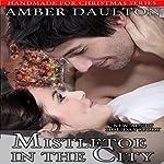 Mistletoe in the City: Handmade for Christmas, Book 3   Amber Daulton