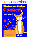 Kitchen Addiction - Cooked!: Recipes inspired by the #1 Humorous Cozy Mystery of the Mina Kitchen series, Kitchen Addiction!