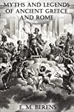 The Myths and Legends of Ancient Greece and Rome [Illustrated]