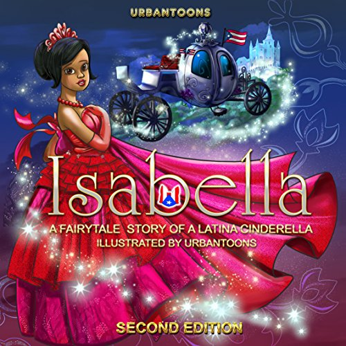 UrbanToons Isabella: A Cinderella Fairy Tale of Latina Princess: Multicultural Fairy Tale (Puerto Rican Princess Book 1)
