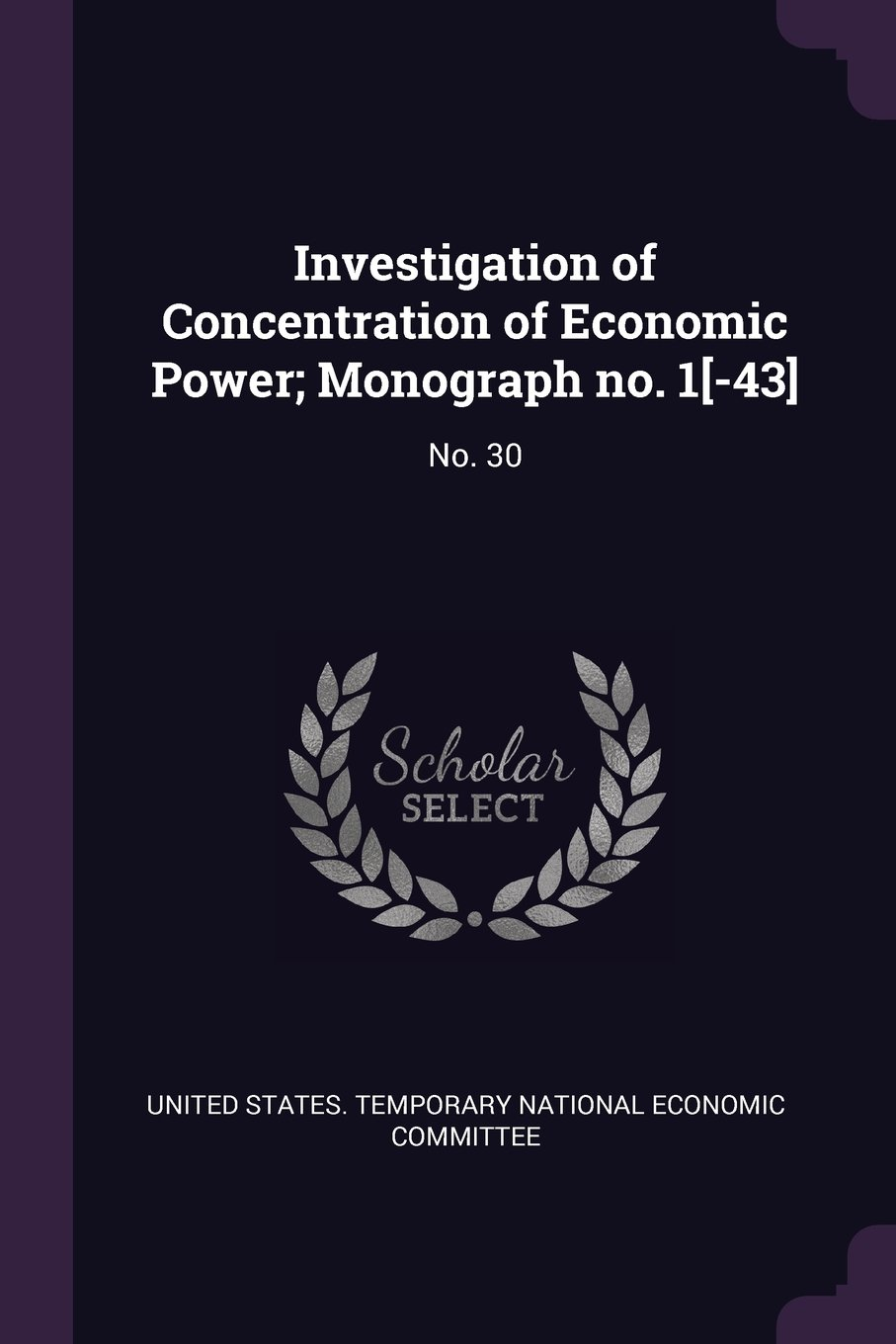 Download Investigation of Concentration of Economic Power; Monograph No. 1[-43]: No. 30 pdf