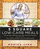 5 Square Low-Carb Meals, Monica Lynn, 0060590009
