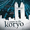 A Corpse in the Koryo: The Inspector O Novels, Book 1 Audiobook by James Church Narrated by Feodor Chin