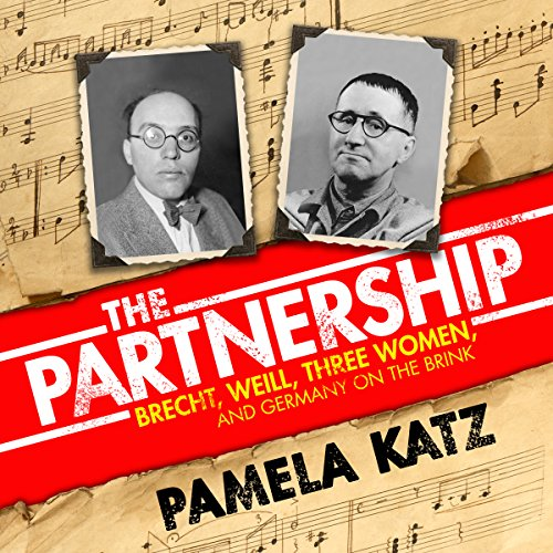 The Partnership: Brecht, Weill, Three Women, and Germany on the Brink by Audible Studios