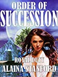 Order of Succession: A Science Fiction Romance Suspense (Royal Duty Book 1)