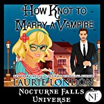 How Knot to Marry a Vampire: A Nocturne Falls Universe Story | Laurie London