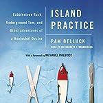Island Practice: Cobblestone Rash, Underground Tom, and Other Adventures of a Nantucket Doctor | Pam Belluck
