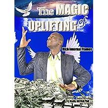 THE MAGIC OF UPLIFTING: Rich Internal Flames