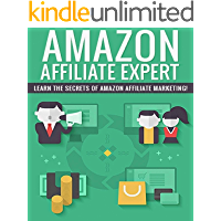 Amazon Affiliate Expert: secrets of making big money promoting Amazon products