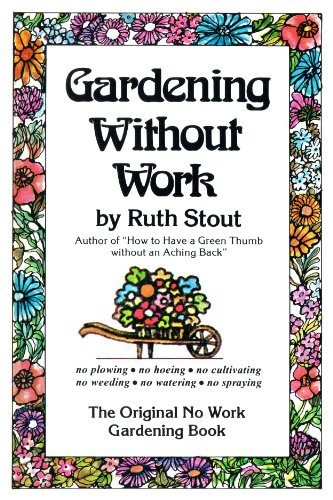 Gardening Without Work: For the Aging, the Busy & the Indolent by [Stout, Ruth]