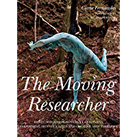 The Moving Researcher: Laban/Bartenieff Movement Analysis in Performing Arts Education and Creative Arts Therapies book cover