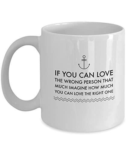 Amazoncom Inspirational Quotes Mug If You Can Love The Wrong