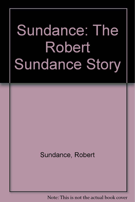 Sundance the Robert Sundance Story