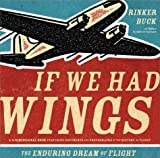 img - for If We Had Wings: The Enduring Dream of Flight by Rinker Buck (2001-06-19) book / textbook / text book