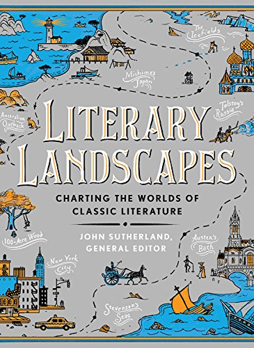 Literary Landscapes: Charting the Worlds of Classic Literature (Literary Worlds Series)