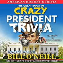 The Great Book of Crazy President Trivia: Interesting Stories of American Presidents Audiobook by Bill O'Neill Narrated by Rob Maxwell