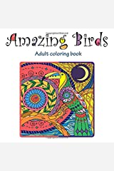 Amazing Birds: Adult Coloring Book (Stress Relieving Doodling Art & Crafts, Creative Fun Drawing patterns for Grownups & Teens Relaxation) Paperback