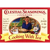 Cooking With Tea (Celestial Seasonings Cookbook): Over 100 Healthy and Delicious Recipes Made With Tea