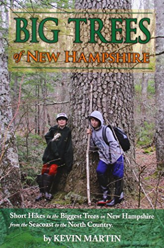 Big Trees of New Hampshire: Short Hikes to the Biggest Trees in New Hampshire from the Seacoast to the North Country