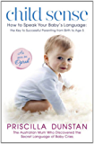Child Sense: How to Speak Your Baby's Language: the Key to Successful Parenting from Birth to Age 5 (English Edition)