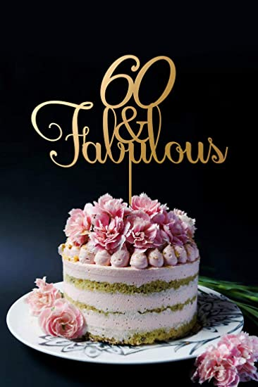 Birthday Cake Topper 60th Anniversary 60 And Fabulous Personalized