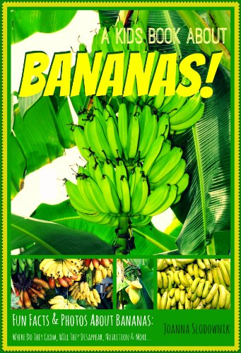 All About Bananas! Fun Facts, Photos, and Recipes with One of the World's Favorite Fruits (for 6-10 years old)