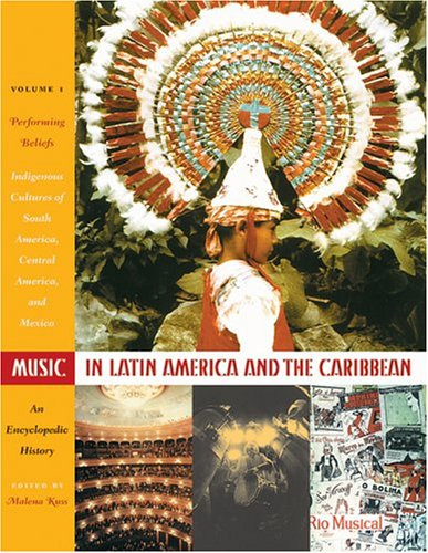 Music in Latin America and the Caribbean: An Encyclopedic History: Volume 1: Performing Beliefs: Indigenous Peoples of South America, Central America, ... and Latino Art and Culture (Hardcover))