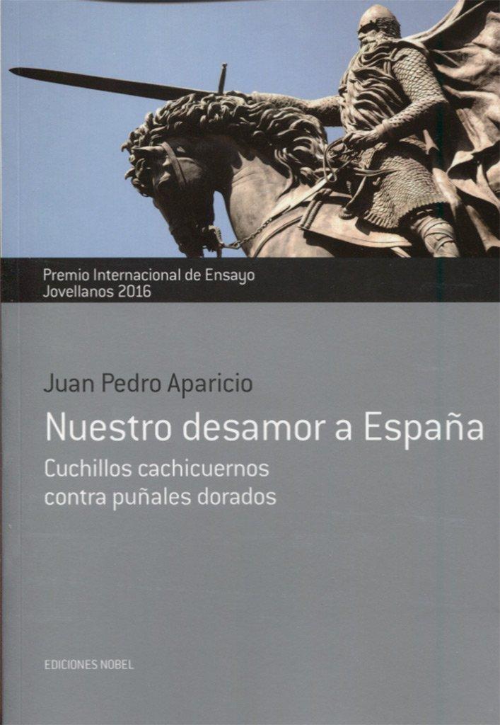 NUESTRO DESAMOR A ESPAÑA: Amazon.es: Aparicio , Juan Pedro: Libros