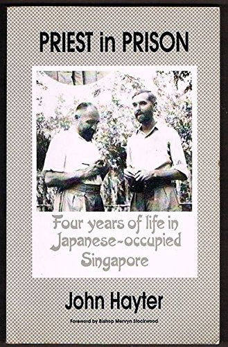 Priest in Prison: Four Years of Life in Japanese-occupied Singapore, 1941-45