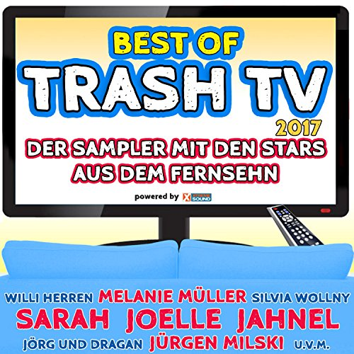 (Best of Trash TV 2017 - Der Sampler mit den Stars aus dem Fernsehn powered by Xtreme Sound [Explicit])