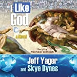 I Like God: A Novel | Jeff Yager,Skye Bynes