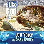 I Like God: A Novel | Jeff Yager,Skye Bynes